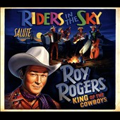 Riders in the Sky: Riders in the Sky Salute Roy Rogers: King of the Cowboys *