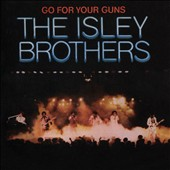 The Isley Brothers: Go for Your Guns [Bonus Tracks]
