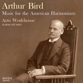 Arthur Bird (1856-1923): Music for the American Harmonium / Artis Wodehouse, harmonium