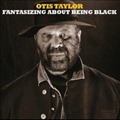 Otis Taylor: Fantasizing About Being Black *