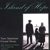 Island of Hope - New American Choral Music / Longstreth