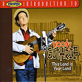Woody Guthrie: A Proper Introduction to Woody Guthrie: This Land Is Your Land