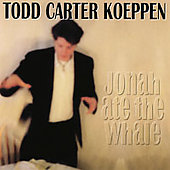 Todd Carter Koeppen: Jonah Ate the Whale
