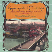 Bryan Wright: Syncopated Musings: Classic Piano Rags and Ragtime Waltzes *