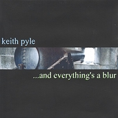 Keith Pyle: And Everything's a Blur