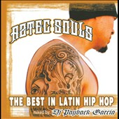 DJ Payback Garcia: Aztec Souls: The Best In Latin Hip Hop