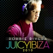 Robbie Rivera (Dance): Juicy Ibiza 2010
