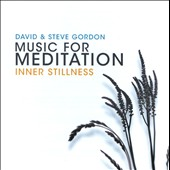 David & Steve Gordon/David Gordon/Steve Gordon: Music for Meditation: Inner Stillness