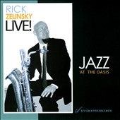 Rick Zelinsky: Jazz at the Oasis: Live
