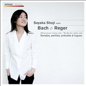 Bach & Reger: Sonatas, Partitas, Pr&#233;ludes & Fugues / Sayaka Shoji, violin