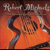 Robert Michaels: Spanish Guitar Collection