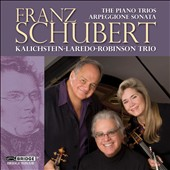 Schubert: The Piano Trios & Arpeggione Sonata / Kalichstein Laredo Robinson Trio