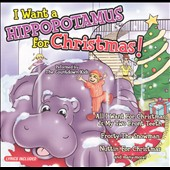 The Countdown Kids: I Want a Hippopotamus for Christmas [Madacy]