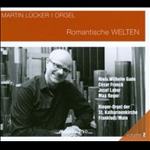 Martin Lucker: Orgel, Vol. 2 / Romantische Welten