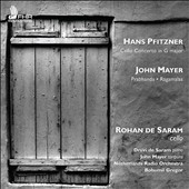 Hans Pfitzner: Cello Concerto; John Mayer: Praghanda; Ragamalas / Rohan de Saram, cello