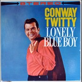 Conway Twitty: Lonely Blue Boy