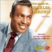 Charles Brown: The  Cool Cool Sounds of Charles Brown: All-Time Classic Hits and R&B Chart Hits 1945-1961