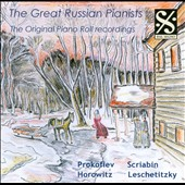The Great Russian Pianists: The Original Piano Roll Recordings / performances by Prokofiev, Scriabin, Leschetitzky, Liapounov, Horowitz, Cherkassky, Godowsky et al.