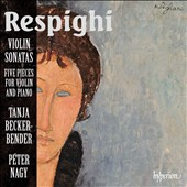 Respighi: Violin Sonatas; Five Pieces for Violin and Piano; Serenata et al. / Tanja Becker-Bender, violin; Péter Nagy, piano