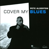 Pete Alderton: Cover My Blues *