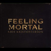 Kris Kristofferson: Feeling Mortal [Digipak] *