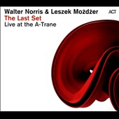 Walter Norris/Leszek Mozdzer: The  Last Set: Live at the A-Trane [Digipak]