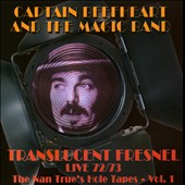 Captain Beefheart & the Magic Band: Translucent Fresnel: The Nan Trues Hole Tape 72/73 Live