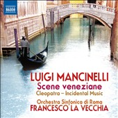 Luigi Mancinelli (1848-1921): Scene veneziane, suite; Cleopatra, excerpts / Rome SO, La Vecchia