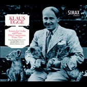 Klaus Egge: Sonata for Violin and Piano; Duo Concertante; Piano Trio / Smebye; Royer, Martens