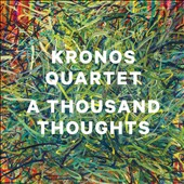 Kronos Quartet: A Thousand Thoughts