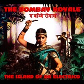 The Bombay Royale: The Island of Dr. Electrico [Digipak]
