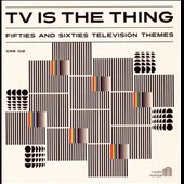 Various Artists: TV Is the Thing: Fifties & Sixties Television Themes