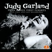 Judy Garland: Swan Songs, First Flights: Her First and Last Recordings [Box]
