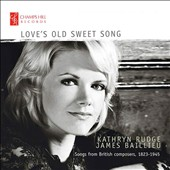 Love's Old Sweet Song: British Songs, 1923-1945, by Coates, Murray, Britten, Bridge et al. / Kathryn Rudge, mz.; James Baillieu, piano