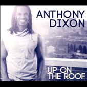 Anthony Dixon: Up on the Roof [Digipak]