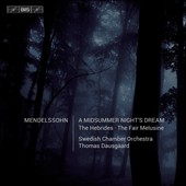 Mendelssohn: A Midsummer Night's Dream; The Hebrides; The Fair Melusine / Camilla Tilling, soprano; Magdalena Risberg, soprano. Swedish CO, Dausgaard