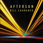 Bill Laurance: Aftersun [Digipak] *