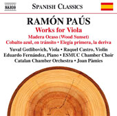 Ramón Paús (b.1956): Chamber & Concertante works for viola: Wood Sunset; Cobalt blue; First Elegy, the drift / Yuval Gotlibovich, viola; Raquel Castro, violin; Eduardo Fernandez, piano