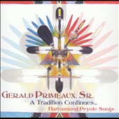 Gerald Primeaux: Tradition Continues: Harmonized Peyote Songs