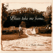 Dustin Sommers: Blues Take Me Home *