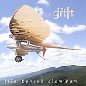The Grift: Life Beyond Aluminum *