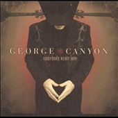 George Canyon: Somebody Wrote Love