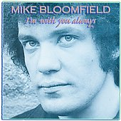 Michael Bloomfield: I'm with You Always