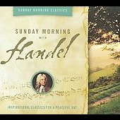 Sunday Morning Classics - Sunday Morning with Handel