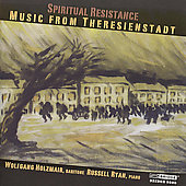 Spiritual Resistance - Music from Theresienstadt / Wolfgang Holzmair, Russell Ryan