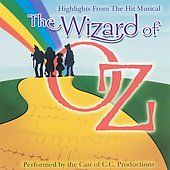 C.C. Productions: The Wizard of Oz [Highlights from the Hit Musical]