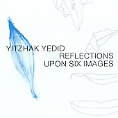Yitzhak Yedid: Yitzhak Yedid: Reflections Upon Six Images