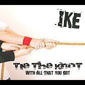 Ike (Philadelphia): Tie The Knot With All That You Got [Digipak]