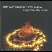 Alfee Westgroves: May Your Dreams Be Sweet: Lullabies Whispered In a Little One's Ear