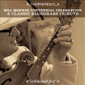Various Artists: The Bill Monroe Centennial Celebration: A Classic Bluegrass Tribute